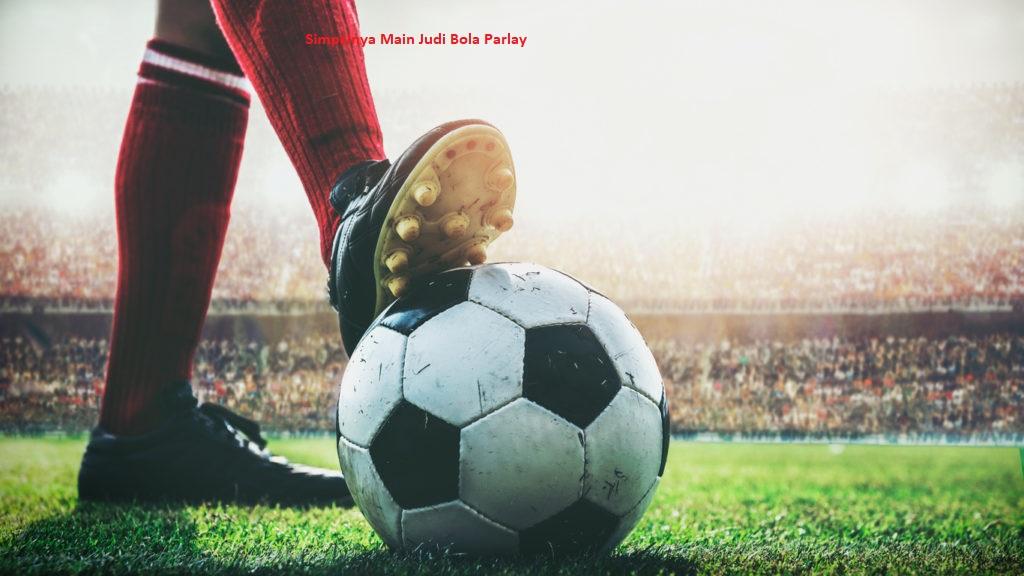Simpelnya Main Judi Bola Parlay